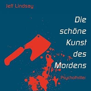 Die schöne Kunst des Mordens     Dexter 4              Autor:                                                                                                                                 Jeff Lindsay                               Sprecher:                                                                                                                                 Gero Wachholz                      Spieldauer: 10 Std. und 58 Min.     88 Bewertungen     Gesamt 4,1
