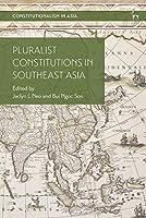 Pluralist Constitutions in Southeast Asia (Constitutionalism in Asia)