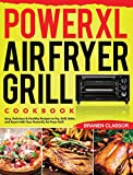 PowerXL Air Fryer Grill Cookbook: Easy, Delicious & Healthy Recipes to Fry, Grill, Bake, and Roast...