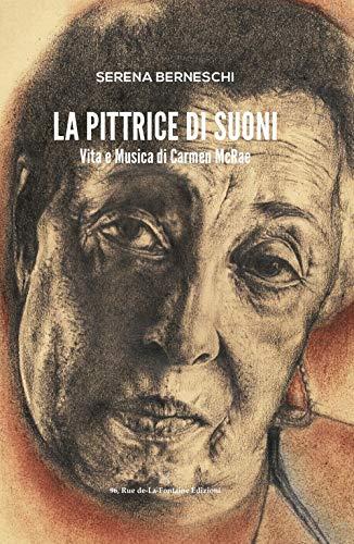 La pittrice di suoni. Vita e musica di Carmen McRae. Ediz. illustrata
