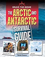 Arctic and Antarctic Survival Guide (Brave the Biome)