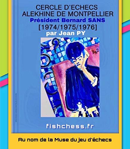 Cercle d'échecs Alekhine de Montpellier 1974-1975-1976: Les prémices des Festivals (Au nom de la Muse du jeu d'echecs t. 1) (French Edition)