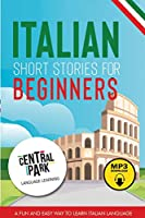 Italian Short Stories for Beginners: A Fun and Easy Way to Learn Italian. Language Lessons and Vocabulary (Free Mp3 Download)