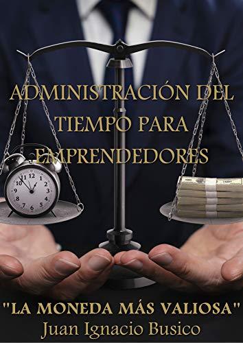 Administración del tiempo para emprendedores: La moneda más valiosa (Spanish Edition)