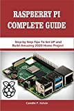 RASPBERRY PI COMPLETE GUIDE: Step by Step Tips To Set UP and Build Amazing 2020 Home Project (English Edition)