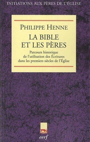 La Bible et les Pères : Parcours historique de l'utilisation des Ecritures dans les premiers siècles de l'Eglise