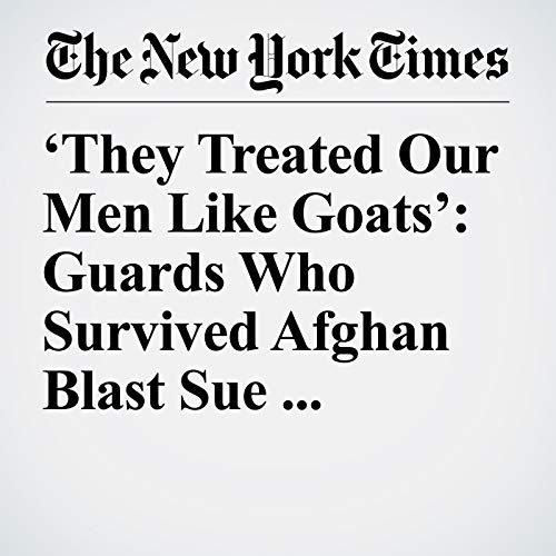 'They Treated Our Men Like Goats': Guards Who Survived Afghan Blast Sue Employers copertina