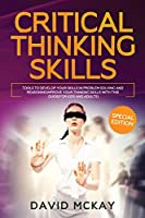 Critical Thinking Skills: Tools to Develop your Skills in Problem Solving and Reasoning Improve your Thinking with this Guide (For Kids and Adults)
