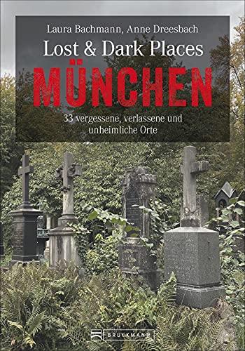 Bruckmann Dark-Tourism-Guide: Lost & Dark Places München. 33 vergessene, verlassene und unheimliche Orte. Schaurige Geschichten und exklusive Einblicke. Inkl. Anfahrtsbeschreibungen.