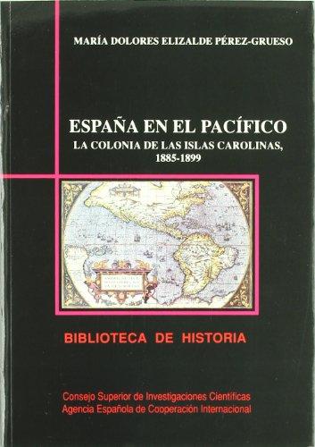 España en el Pacífico: la colonia de las Islas Carolinas (1885-1899): Un modelo colonial en el contexto internacional del Imperialismo (Biblioteca de Historia)
