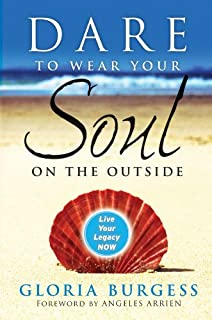 Dare to Wear Your Soul on the Outside: Live Your Legacy Now