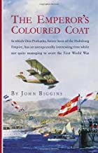 The Emperors Coloured Coat In Which Otto Prohaska, Hero of the Habsburg Empire, Has an Interesting Time While Not Quite Managing to Avert the First World War by Biggins, John [McBooks Press,2006] (Paperback)