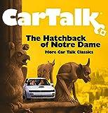 Car Talk: The Hatchback of Notre Dame: More Car Talk Classics...