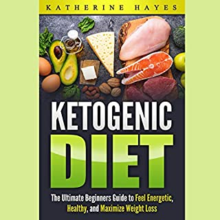 Ketogenic Diet Bible: The Ultimate Ketogenic Guide to Feel Energetic, Healthy, and Maximize Weight Loss the Easy Way                   By:                                                                                                                                 Katherine Hayes                               Narrated by:                                                                                                                                 Adrienne Cornette                      Length: 43 mins     23 ratings     Overall 5.0