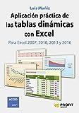 Aplicación práctica de las tablas dinámicas con Excel: Para Excel 2007, 2010, 2013 y 2016 (Spanish Edition)
