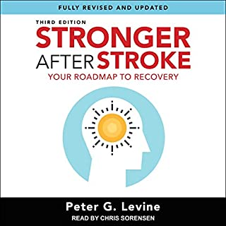 Stronger After Stroke, Third Edition     Your Roadmap to Recovery              Written by:                                                                                                                                 Peter G. Levine                               Narrated by:                                                                                                                                 Chris Sorensen                      Length: 10 hrs and 27 mins     Not rated yet     Overall 0.0