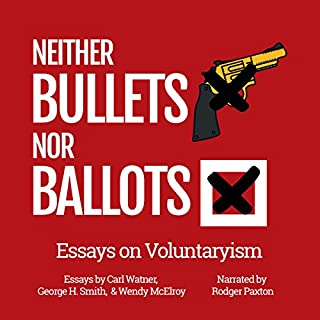 Neither Bullets Nor Ballots: Essays on Voluntaryism audiobook cover art