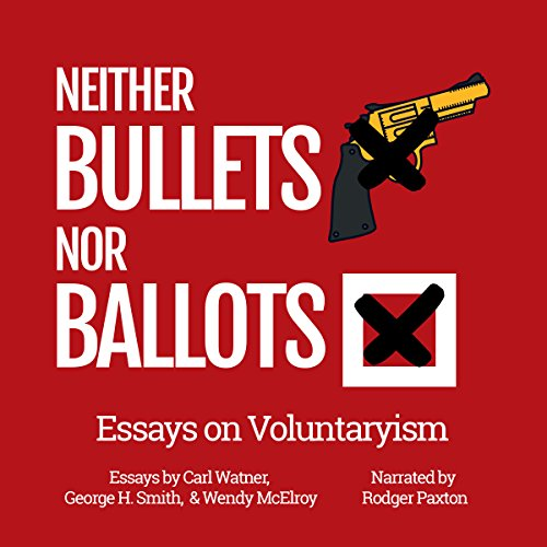 Neither Bullets Nor Ballots: Essays on Voluntaryism Titelbild