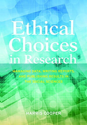 Ethical Choices in Research: Managing Data, Writing Reports, and Publishing Results in the Social Sc