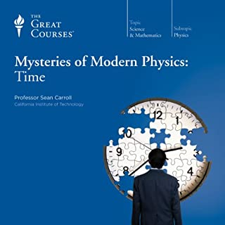 Mysteries of Modern Physics: Time                   Written by:                                                                                                                                 Sean Carroll,                                                                                        The Great Courses                               Narrated by:                                                                                                                                 Sean Carroll                      Length: 12 hrs and 17 mins     16 ratings     Overall 4.4