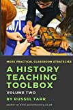 A History Teaching Toolbox: Volume Two: Even More Practical Classroom Strategies - Mr. Russel Tarr
