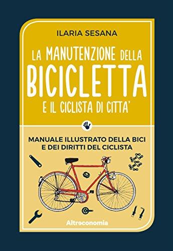 La manutenzione della bicicletta e il ciclista di città: Manuale illustrato della bici e dei diritti del ciclista (Io lo so fare)