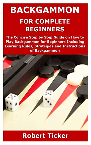 Compare Textbook Prices for BACKGAMMON FOR COMPLETE BEGINNERS: The Concise Step by Step Guide on How to Play Backgammon for Beginners Including Learning Rules, Strategies and Instructions of Backgammon  ISBN 9798593688552 by Ticker, Robert