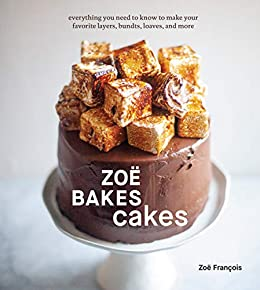 Zoë Bakes Cakes: Everything You Need to Know to Make Your Favorite Layers, Bundts, Loaves, and More [A Baking Book] by [Zoe Francois]