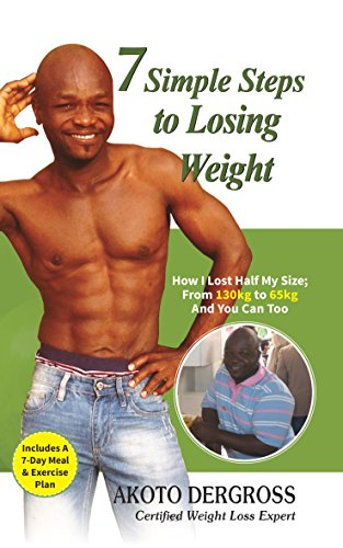 7 Simple Steps to Losing Weight: How I Lost Half My Size; from 130kg to 65kg, And You Can Too. (English Edition)