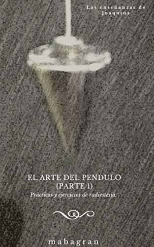 Las enseñanzas de joaquina  El arte del péndulo (parte I): Prácticas y ejercicios de radiestesia