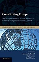 Constituting Europe: The European Court of Human Rights in a National, European and Global Context (Studies on Human Rights Conventions, Series Number 2)