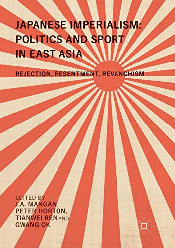 Japanese Imperialism: Politics and Sport in East Asia: Rejection, Resentment, Revanchism