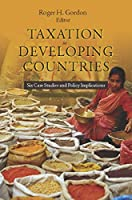 Taxation in Developing Countries: Six Case Studies and Policy Implications (Initiative for Policy Dialogue at Columbia)