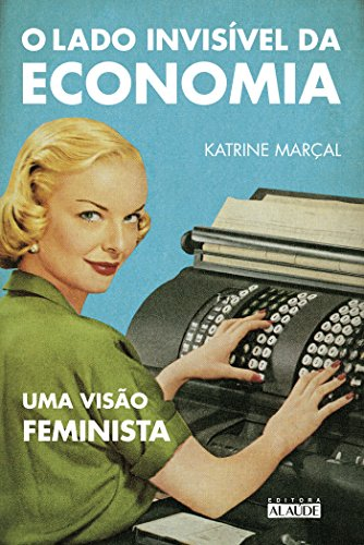 O lado invisível da economia: Uma visão feminista