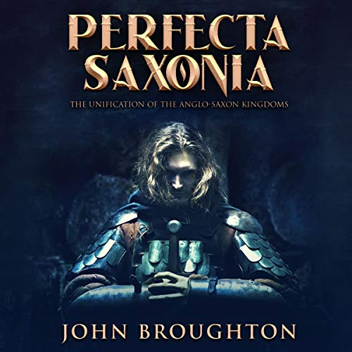 Perfecta Saxonia: The Unification of the Anglo-Saxon Kingdoms audiobook cover art