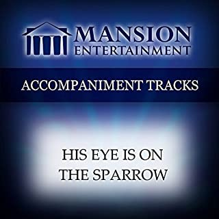 His Eye Is On The Sparrow [Accompaniment/Performance Track] by Mansion Music