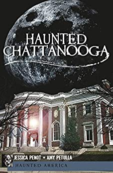 Haunted Chattanooga (Haunted America) by [Jessica Penot, Amy Petulla]