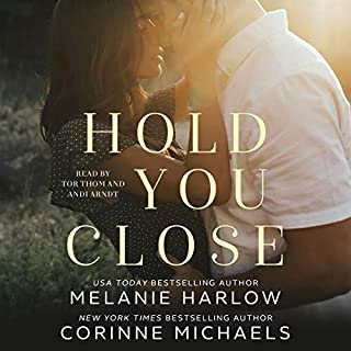 Hold You Close                   Written by:                                                                                                                                 Corinne Michaels,                                                                                        Melanie Harlow                               Narrated by:                                                                                                                                 Andi Arndt,                                                                                        Tor Thom                      Length: 6 hrs and 45 mins     1 rating     Overall 4.0