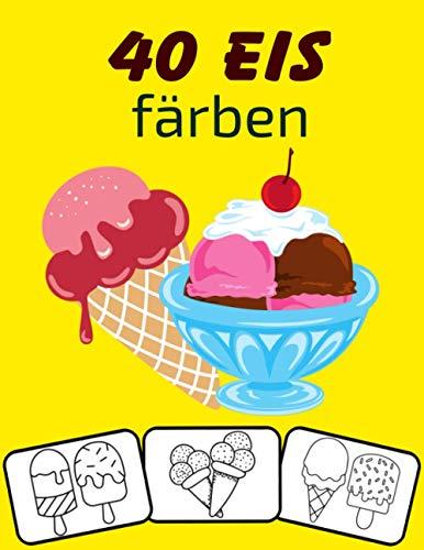 40 Eis färben: Farbe und Spaß! mit diesem Awesome Ice Creams Malbuch