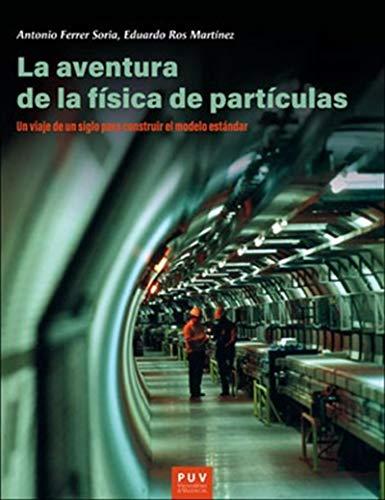 La aventura de la física de partículas: Un viaje de un siglo para construir el modelo estándar