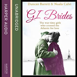 GI Brides     The Wartime Girls Who Crossed the Atlantic for Love              By:                                                                                                                                 Duncan Barrett,                                                                                        Nuala Calvi                               Narrated by:                                                                                                                                 Tania Rodrigues                      Length: 11 hrs and 5 mins     12 ratings     Overall 3.9