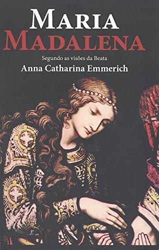 Maria Madalena. Segundo as Visões da Beata