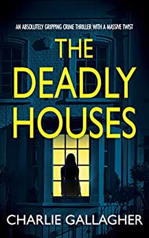 THE DEADLY HOUSES an absolutely gripping crime thriller with a massive twist (Detective Maddie Ives Book 6) by [CHARLIE GALLAGHER]