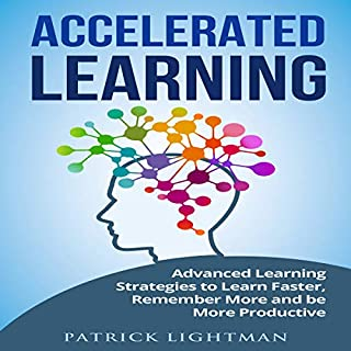 Accelerated Learning: Advanced Learning Strategies to Learn Faster, Remember More and Be More Productive audiobook cover art