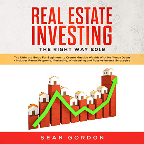 Real Estate Investing the Right Way 2019     The Ultimate Guide for Beginners to Create Massive Wealth with No Money Down - Includes Rental Property, Marketing, Wholesaling, and Passive Income Strategies              By:                                                                                                                                 Sean Gordon                               Narrated by:                                                                                                                                 Jim Rising                      Length: 3 hrs     Not rated yet     Overall 0.0