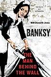 Banksy: The Man Behind the Wall (English Edition)