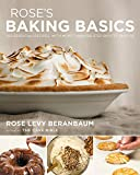 Rose s Baking Basics: 100 Essential Recipes, with More Than 600 Step-by-Step Photos