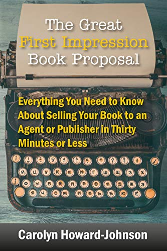 Book: The Great First Impression Book Proposal - Everything You Need to Know About Selling Your Book to an Agent or Publisher in Thirty Minutes or Less by Carolyn Howard-Johnson