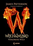 James Patterson: Witch & Wizard - Verlorene Welt