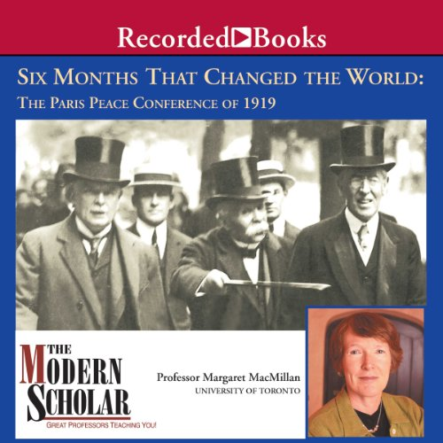 The Modern Scholar     Six Months That Changed the World: The Paris Peace Conference of 1919              Auteur(s):                                                                                                                                 Dr. Margaret MacMillan                               Narrateur(s):                                                                                                                                 Dr. Margaret MacMillan                      Durée: 7 h et 35 min     3 évaluations     Au global 5,0